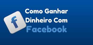 Ganhar Dinheiro Com o Facebook